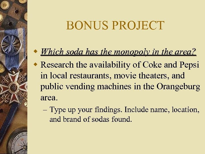 BONUS PROJECT w Which soda has the monopoly in the area? w Research the