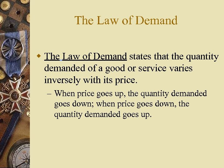 The Law of Demand w The Law of Demand states that the quantity demanded