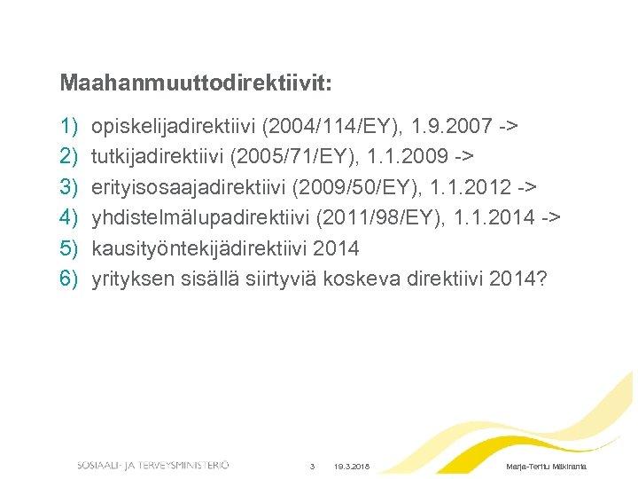 Maahanmuuttodirektiivit: 1) 2) 3) 4) 5) 6) opiskelijadirektiivi (2004/114/EY), 1. 9. 2007 -> tutkijadirektiivi