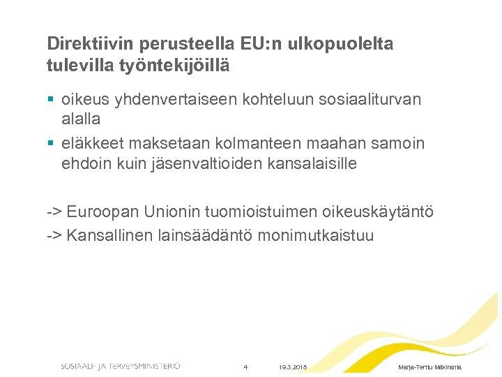 Direktiivin perusteella EU: n ulkopuolelta tulevilla työntekijöillä § oikeus yhdenvertaiseen kohteluun sosiaaliturvan alalla §