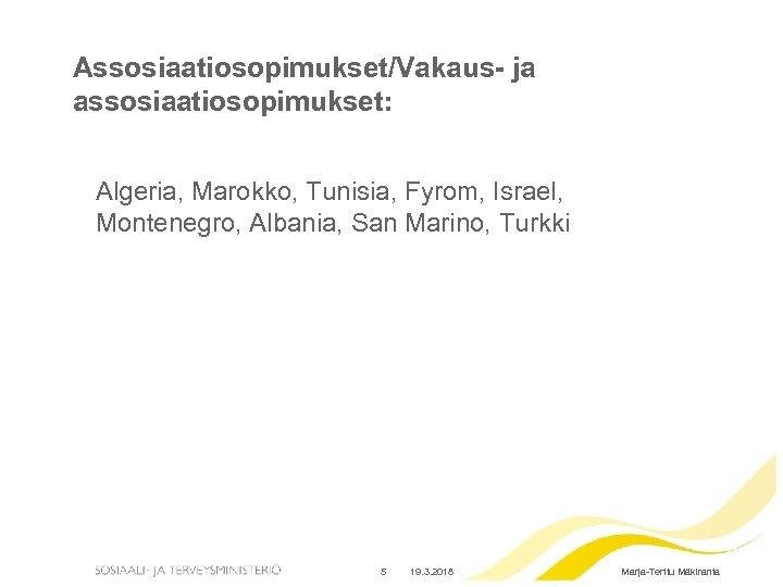 Assosiaatiosopimukset/Vakaus- ja assosiaatiosopimukset: Algeria, Marokko, Tunisia, Fyrom, Israel, Montenegro, Albania, San Marino, Turkki 5