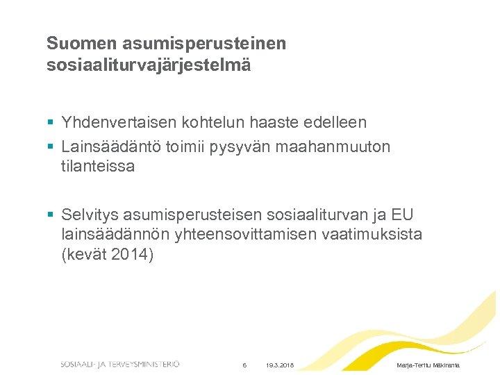 Suomen asumisperusteinen sosiaaliturvajärjestelmä § Yhdenvertaisen kohtelun haaste edelleen § Lainsäädäntö toimii pysyvän maahanmuuton tilanteissa