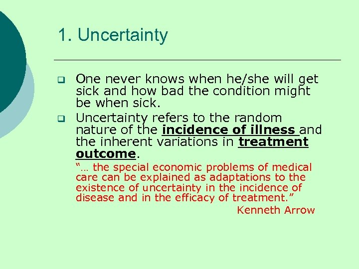 1. Uncertainty q q One never knows when he/she will get sick and how