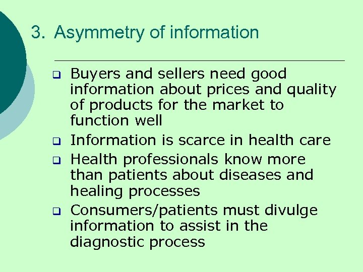 3. Asymmetry of information q q Buyers and sellers need good information about prices