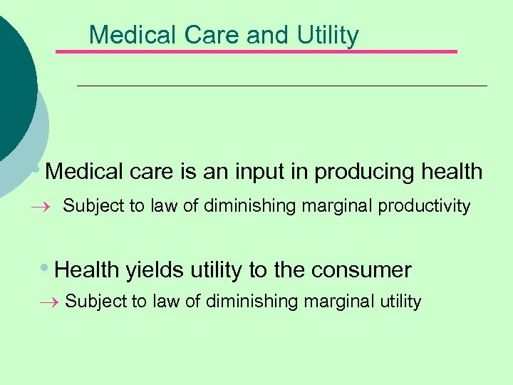 Medical Care and Utility • Medical care is an input in producing health ®