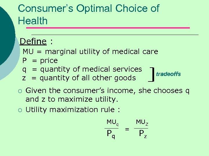 Consumer's Optimal Choice of Health Define : MU = marginal utility of medical care