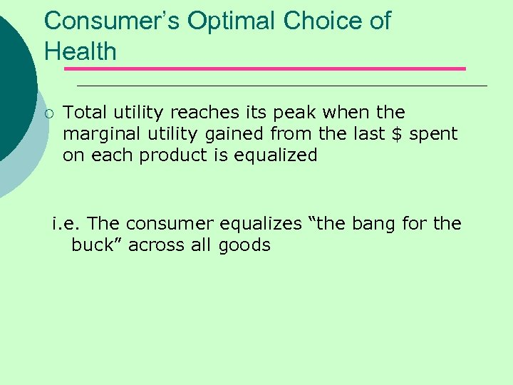 Consumer's Optimal Choice of Health ¡ Total utility reaches its peak when the marginal