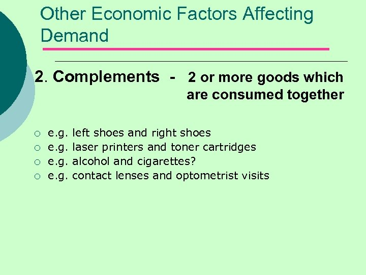 Other Economic Factors Affecting Demand 2. Complements - 2 or more goods which are