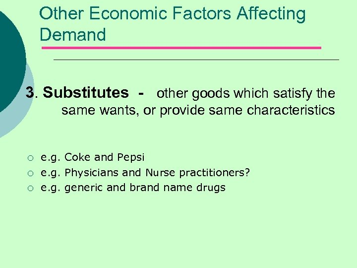 Other Economic Factors Affecting Demand 3. Substitutes - other goods which satisfy the same