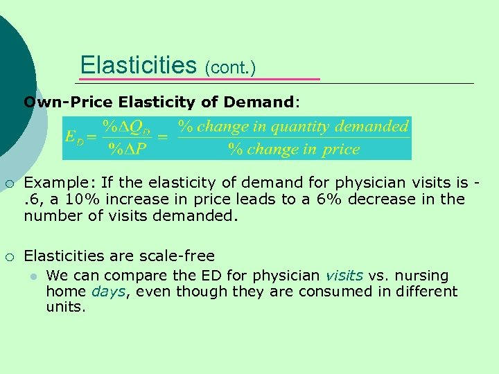 Elasticities (cont. ) ¡ Own-Price Elasticity of Demand: ¡ Example: If the elasticity of