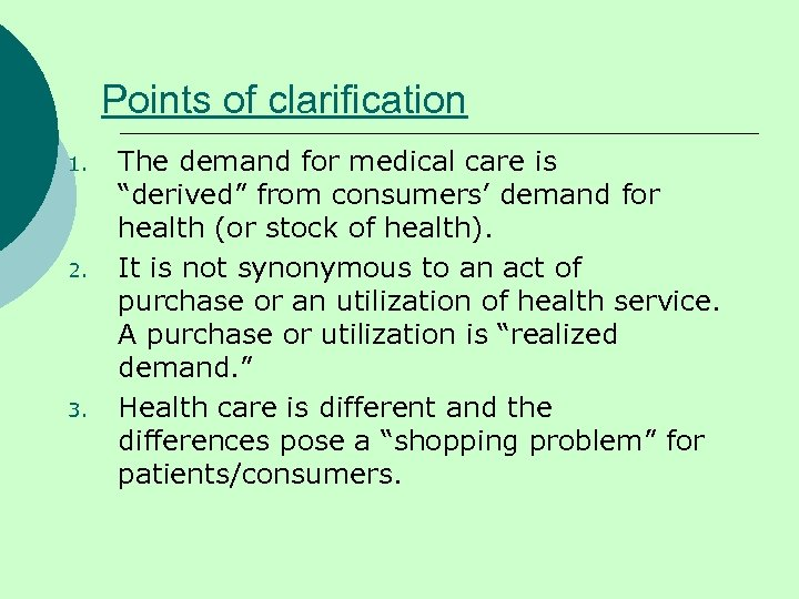 """Points of clarification 1. 2. 3. The demand for medical care is """"derived"""" from"""
