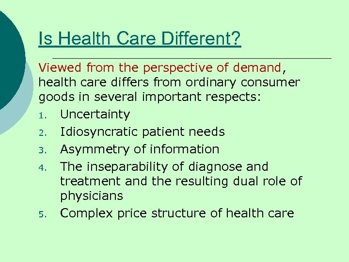 Is Health Care Different? Viewed from the perspective of demand, health care differs from