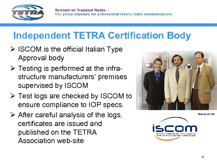 Independent TETRA Certification Body Ø ISCOM is the official Italian Type Approval body Ø