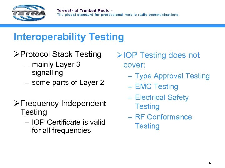 Interoperability Testing ØProtocol Stack Testing – mainly Layer 3 signalling – some parts of