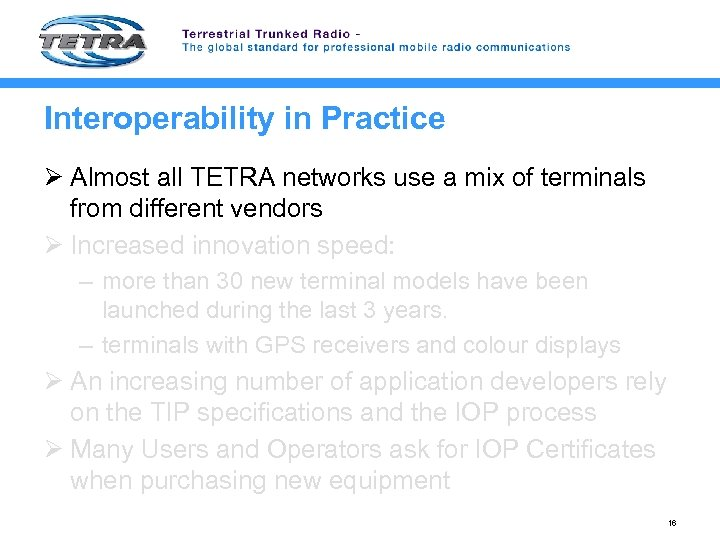 Interoperability in Practice Ø Almost all TETRA networks use a mix of terminals from