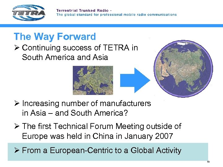 The Way Forward Ø Continuing success of TETRA in South America and Asia Ø
