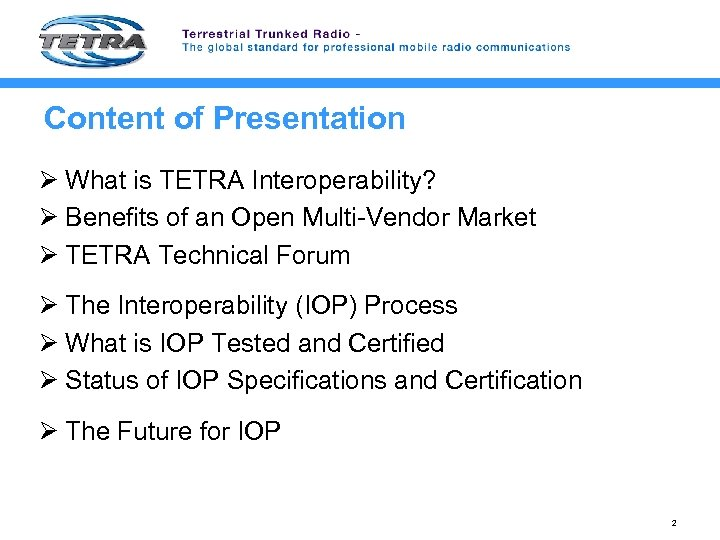 Content of Presentation Ø What is TETRA Interoperability? Ø Benefits of an Open Multi-Vendor