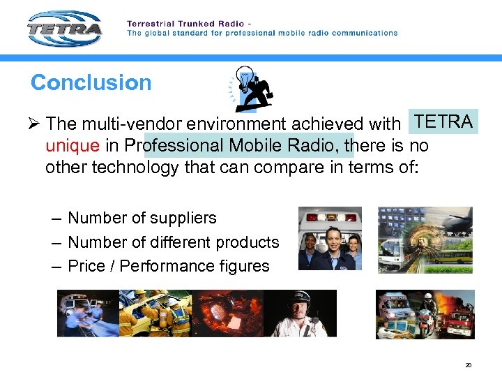 Conclusion TETRA Ø The multi-vendor environment achieved with is unique in Professional Mobile Radio,
