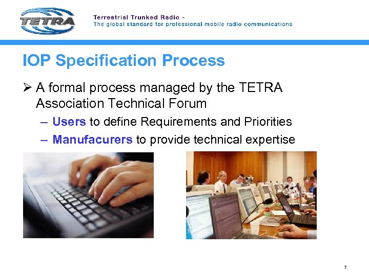 IOP Specification Process Ø A formal process managed by the TETRA Association Technical Forum