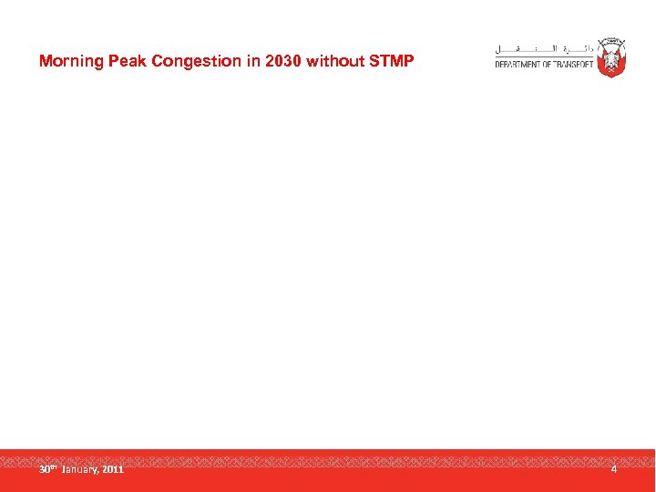 Morning Peak Congestion in 2030 without STMP 30 th January, 2011 4