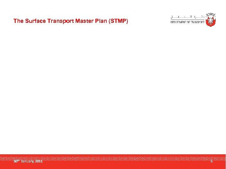 The Surface Transport Master Plan (STMP) 30 th January, 2011 5
