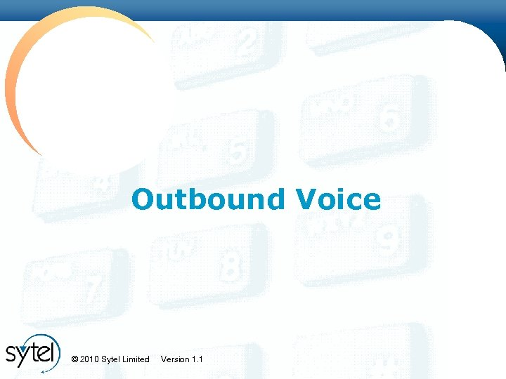 Click to edit Master title style Outbound Voice © 2010 Sytel Limited Version 1.