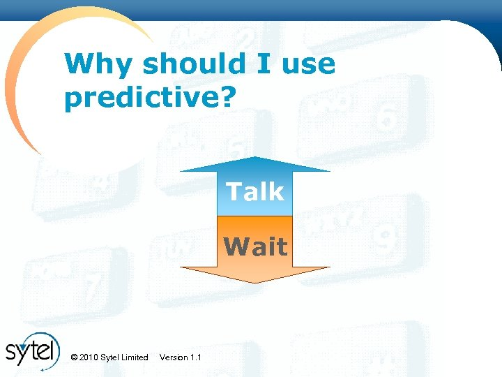 Click to edit Master title style Why should I use predictive? Talk Wait ©