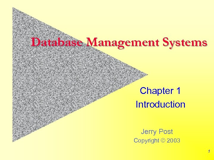 Database Management Systems Chapter 1 Introduction Jerry Post Copyright © 2003 1