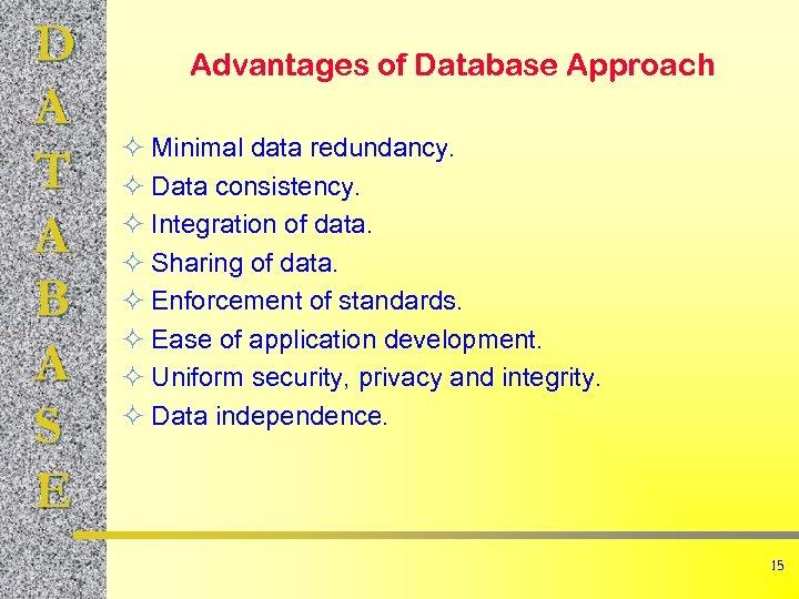 D A T A B A S E Advantages of Database Approach ² Minimal