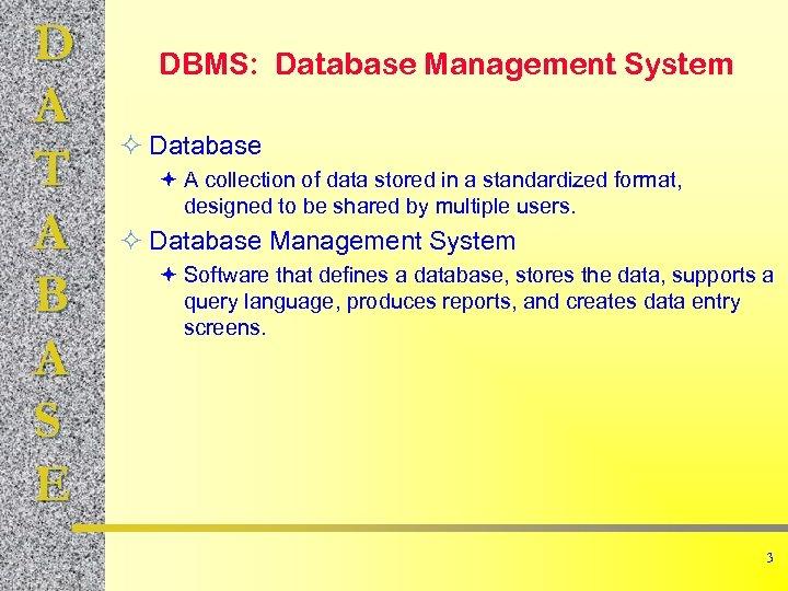 D A T A B A S E DBMS: Database Management System ² Database