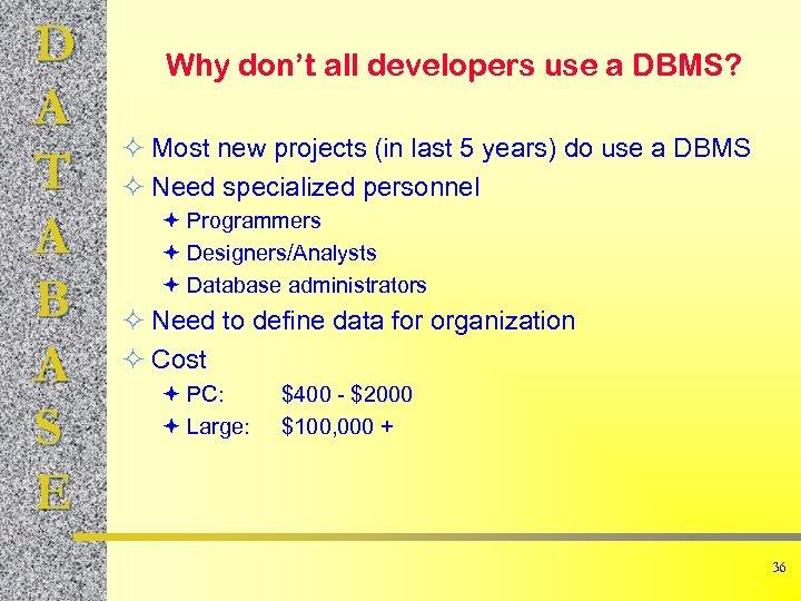 D A T A B A S E Why don't all developers use a