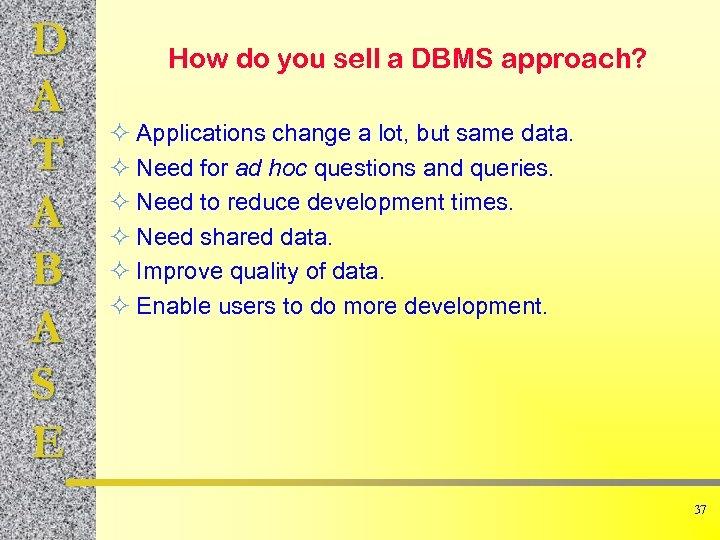 D A T A B A S E How do you sell a DBMS