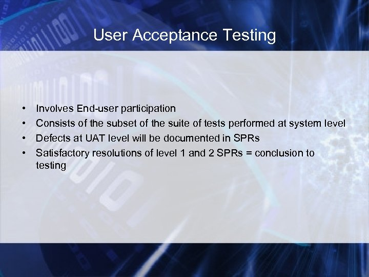 User Acceptance Testing • • Involves End-user participation Consists of the subset of the
