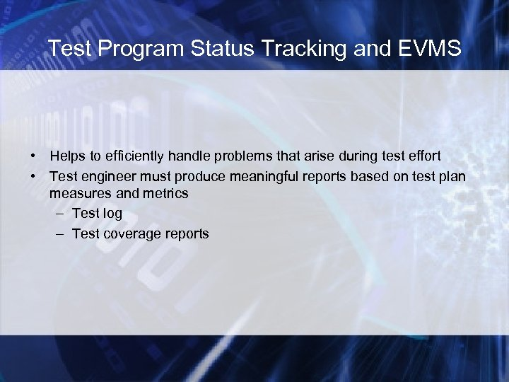 Test Program Status Tracking and EVMS • Helps to efficiently handle problems that arise