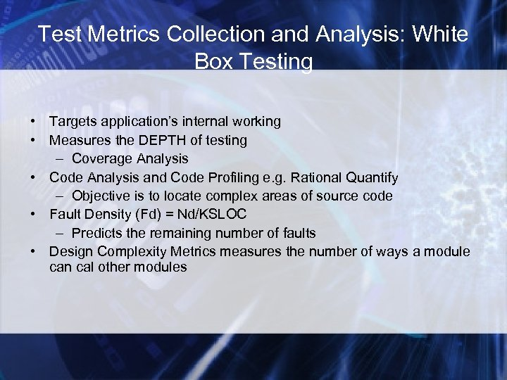 Test Metrics Collection and Analysis: White Box Testing • Targets application's internal working •