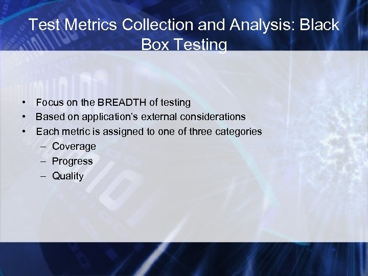 Test Metrics Collection and Analysis: Black Box Testing • Focus on the BREADTH of