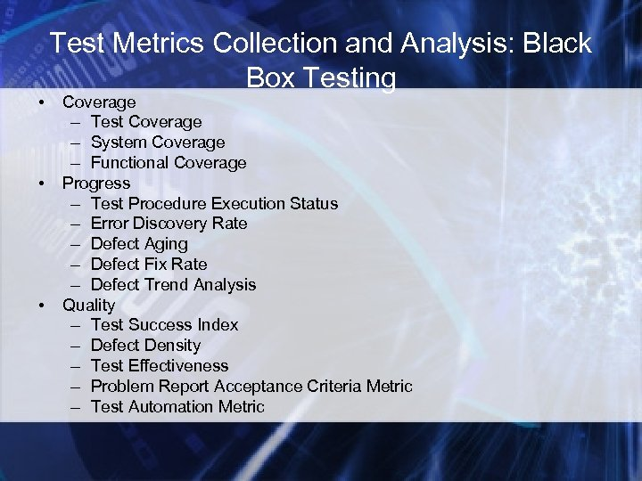 • • • Test Metrics Collection and Analysis: Black Box Testing Coverage –