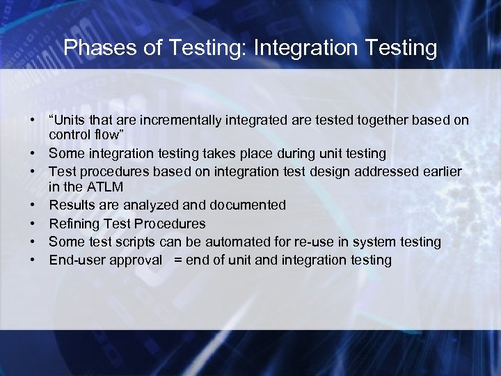 "Phases of Testing: Integration Testing • ""Units that are incrementally integrated are tested together"