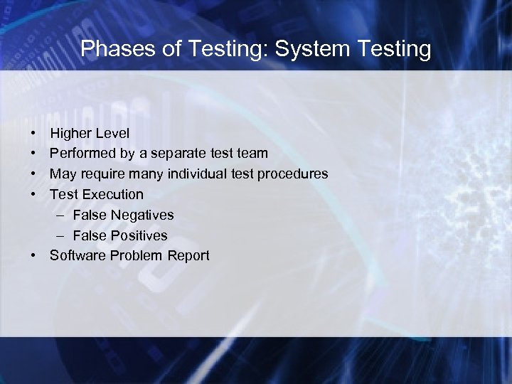 Phases of Testing: System Testing • • Higher Level Performed by a separate test