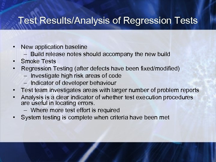 Test Results/Analysis of Regression Tests • New application baseline – Build release notes should