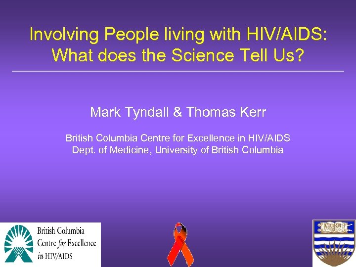 Involving People living with HIV/AIDS: What does the Science Tell Us? Mark Tyndall &