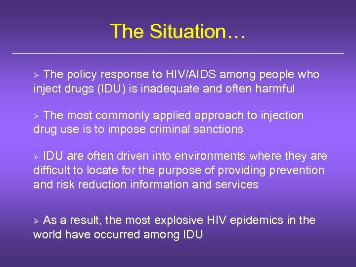 The Situation… The policy response to HIV/AIDS among people who inject drugs (IDU) is