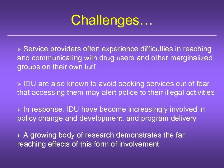 Challenges… Service providers often experience difficulties in reaching and communicating with drug users and