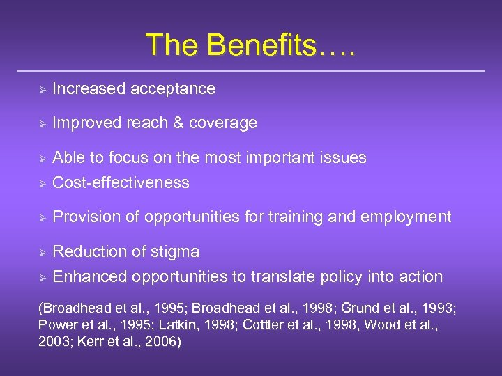 The Benefits…. Ø Increased acceptance Ø Improved reach & coverage Able to focus on