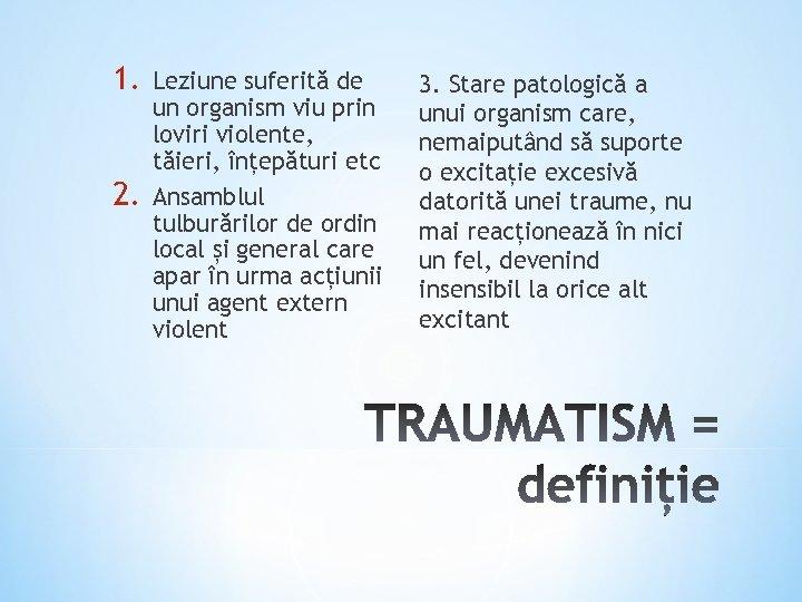 1. 2. Leziune suferită de un organism viu prin loviri violente, tăieri, înțepături etc