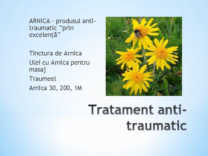 """ARNICA – produsul antitraumatic """"prin excelență"""" Tinctura de Arnica Ulei cu Arnica pentru masaj"""