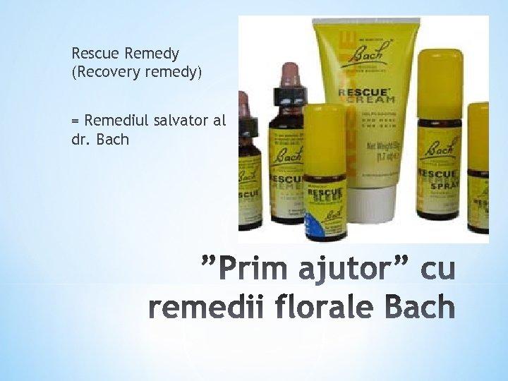 Rescue Remedy (Recovery remedy) = Remediul salvator al dr. Bach