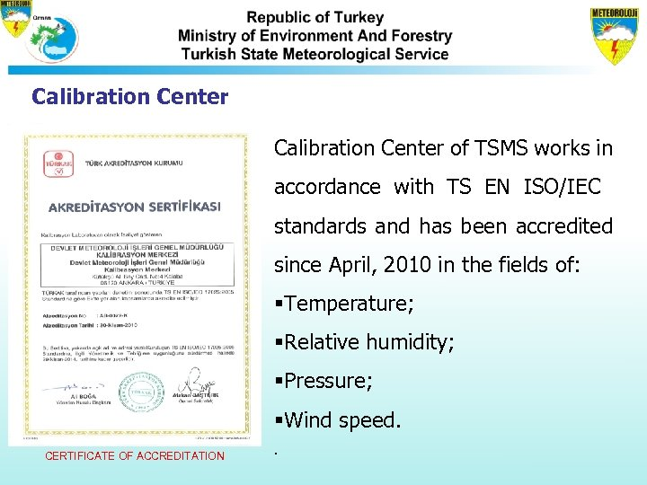 Calibration Center of TSMS works in accordance with TS EN ISO/IEC standards and has