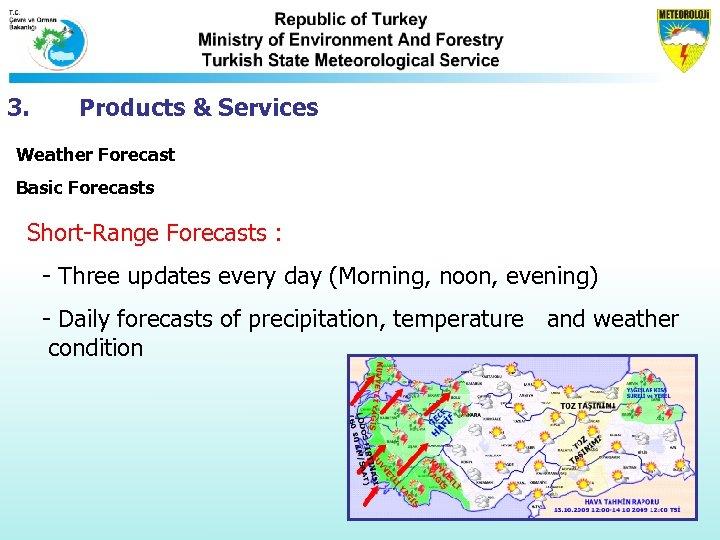 3. Products & Services Weather Forecast Basic Forecasts Short-Range Forecasts : - Three updates
