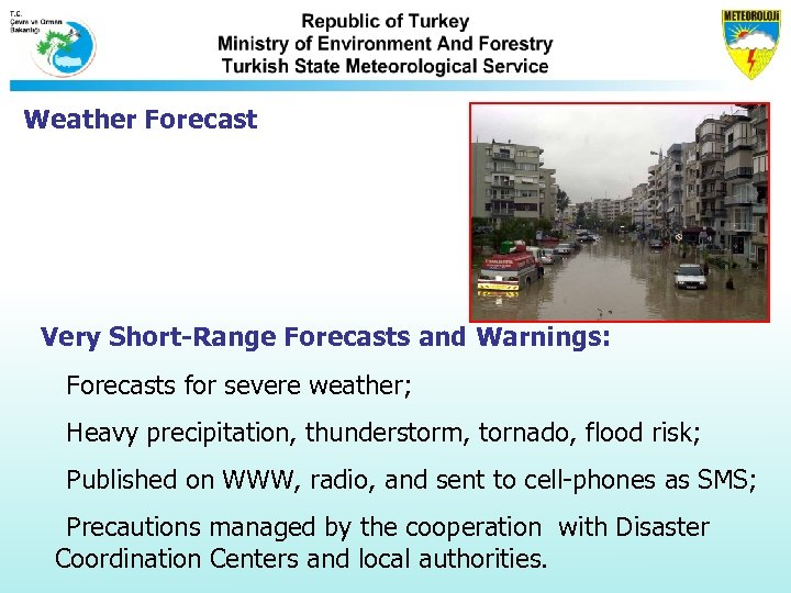 Weather Forecast Very Short-Range Forecasts and Warnings: Forecasts for severe weather; Heavy precipitation, thunderstorm,